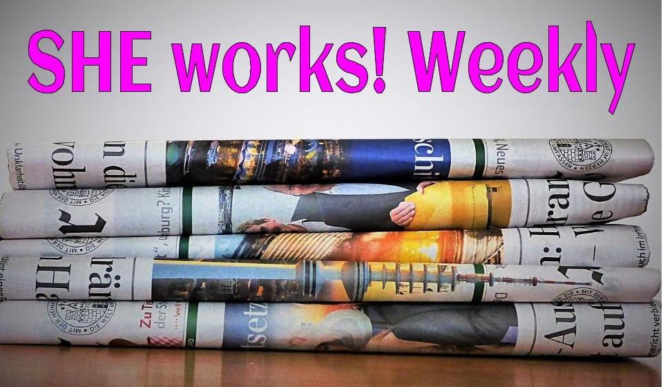 SHE works! Weekly - Ihr wöchentlicher Newsletter