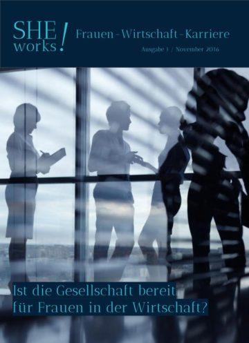 SHE works! Magazin Titelblatt Ist die Gesellschaft bereit für Frauen in der Wirtschaft
