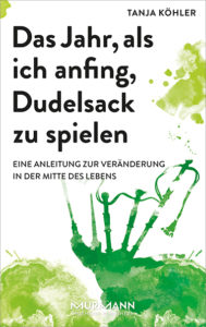 Tanja Köhler, Das Jahr als ich anfing, Dudelsack zu spielen