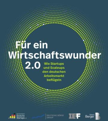 """Studie """"Für ein Wirtschaftswunder 2.0 – Wie Startups und Scaleups den deutschen Arbeitsmarkt beflügeln"""""""