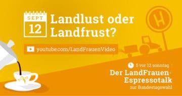 "5 vor 12 - LandFrauen-Espressotalk zur Wahl: ""Landlust oder Landfrust?"""